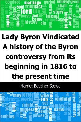 Lady Byron Vindicated: A history of the Byron controversy from its beginning in 1816 to the present time by Harriet Beecher Stowe from Trajectory, Inc. in General Novel category