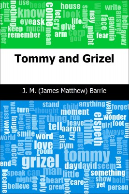 Tommy and Grizel by J. M. (James Matthew) Barrie from Trajectory, Inc. in General Novel category