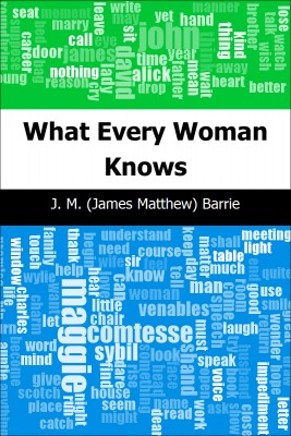 What Every Woman Knows by J. M. (James Matthew) Barrie from Trajectory, Inc. in History category