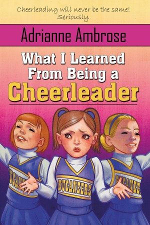 What I Learned From Being a Cheerleader by Adrianne Ambrose from Trajectory, Inc. in Teen Novel category