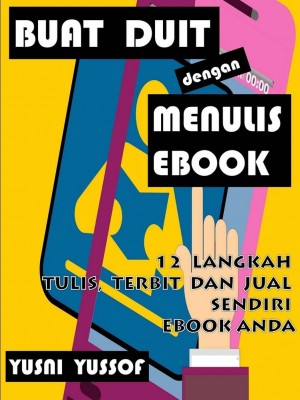 Buat Duit Dengan Menulis Ebook: 12 Langkah Tulis, Terbit dan Jual Sendiri Ebook Anda by Yusni Yussof from  in  category