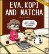 Eva, Kopi and Matcha