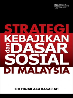 Strategi Kebajikan dan Dasar Sosial di Malaysia by Syed Othman Syed Omar from University of Malaya Press in General Novel category