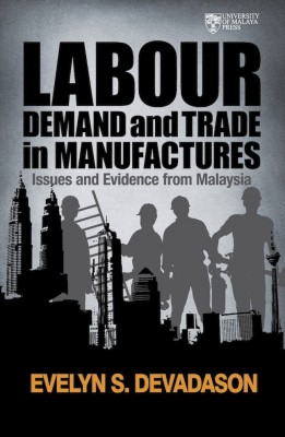 Labour Demand and Trade in Manufactures Issues and Evidence from Malaysia by Evelyn S. Devadason from University of Malaya Press in General Academics category