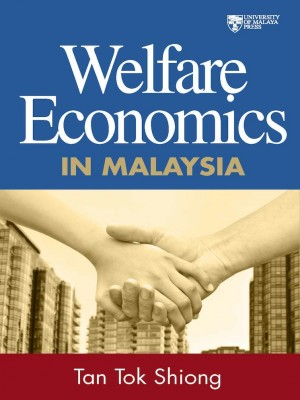 Welfare Economics in Malaysia by Tan Tok Shiong from University of Malaya Press in General Academics category