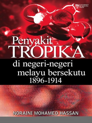 Penyakit Tropika di Negeri‐negeri Melayu Bersekutu 1896‐1914 by Noraini Mohamed Hassan from University of Malaya Press in General Academics category