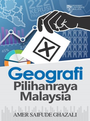 Geografi Pilihan Raya Malaysia by Amer Saifude Ghazali from University of Malaya Press in General Academics category