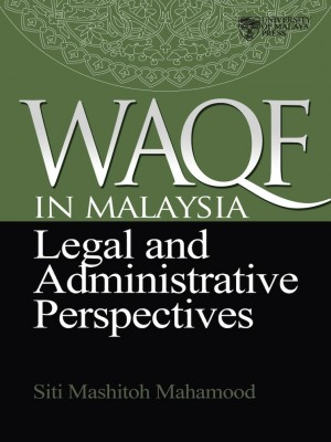 Waqf in Malaysia: Legal and Administrative Perspectives by Siti Mashitoh Mahamood from University of Malaya Press in Religion category