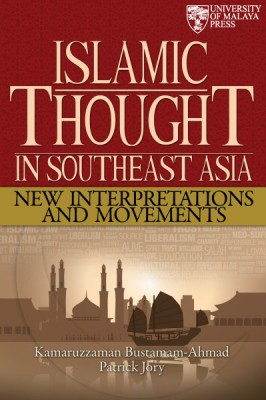 ISLAMIC THOUGHT IN SOUTHEAST ASIA: NEW INTERPRETATIONS AND MOVEMENTS by Kamaruzzaman Bustamam-Ahmad & Patrick Jory from  in  category