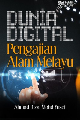 DUNIA DIGITAL PENGAJIAN ALAM MELAYU by Ahmad Rizal Mohd Yusof from University of Malaya Press in  category