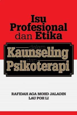 ISU PROFESIONAL DAN ETIKA DALAM KAUNSELING DAN PSIKOTERAPI by Rafidah Aga Mohd Jaladin & Lau Poh Li from University of Malaya Press in  category