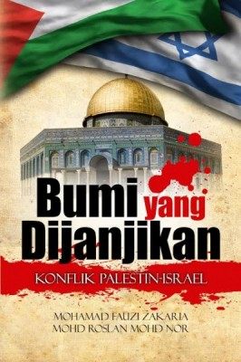 Bumi yang Dijanjikan Konflik Israel-Palestin by Mohamad Fauzi Zakarian, Mohd Roslan Mohd Nor from University of Malaya Press in General Novel category