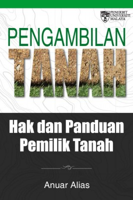 Pengambilan Tanah Hak dan Panduan Pemilik Tanah by Anuar Alisd from University of Malaya Press in General Academics category