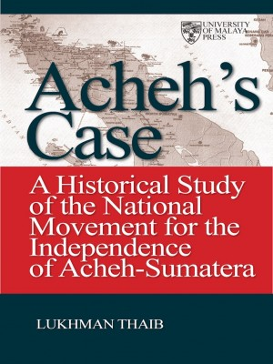 Acheh Case: A Historical Study of the National Movement by Lukman Thaib from  in  category