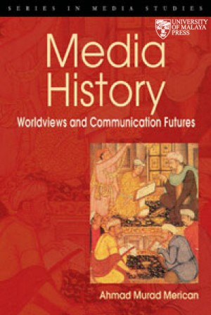 Media History Worldviews and communication futures by Ahmad Murad Merican from University of Malaya Press in General Novel category