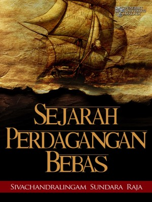 Sejarah Perdagangan Bebas by Sivachandralingam Sundara Raja from University of Malaya Press in History category
