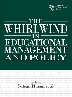 The Whirlwind in Educational Management and Policy by Sufean Hussin, et al. from University of Malaya Press in General Novel category