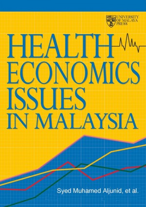 Health Economics Issues in Malaysia by Syed Muhamed Aljunid, et al. from University of Malaya Press in Family & Health category