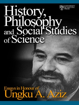 History Philosophy and Social Studies of Science: Essays in Honour of Ungku Aziz by Mohd Hazim Shah from University of Malaya Press in General Academics category