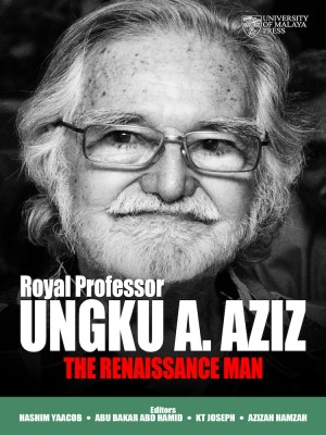 Royal Professor Ungku A. Aziz: The Renaissance Man