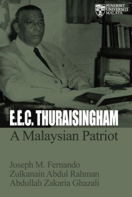 E.E.C THURAISINGHAM: A MALAYSIAN PATRIOT by Joseph M. Fernando, Zulkanain Abdul Rahman & Abdullah Zakaria Ghazali from University of Malaya Press in  category