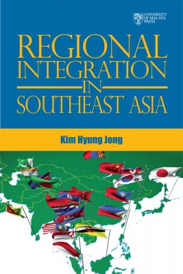 Regional Integration in Southeast Asia by Kim Hyung Jong from University of Malaya Press in General Novel category