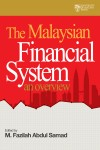 The Malaysian Financial System An Overview by M. Fazilah Abdul Samad from University of Malaya Press in General Academics category