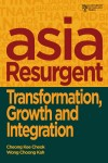 Asia Resurgent: Transformation, Growth and Integration