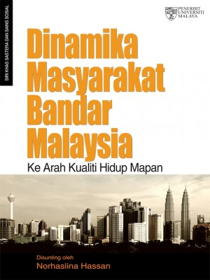 Dinamika Masyarakat Bandar Malaysia: Ke arah Kualiti Hidup Mapan by Norhaslina Hassan from University of Malaya Press in General Academics category