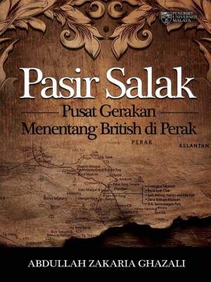 Pasir Salak: Pusat Gerakan Menentang British di Perak by Abdullah Zakaria Ghazali from University of Malaya Press in History category