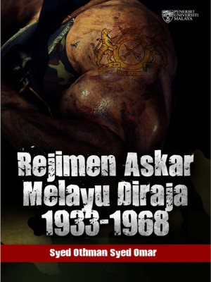 Rejimen Askar Melayu Diraja 1933‐1968 by Syed Othman Syed Omar from University of Malaya Press in History category