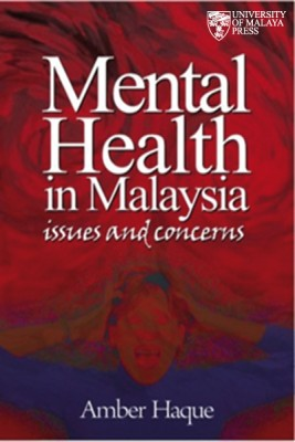 Mental Health in Malaysia: Issues and Concerns by Amber Haque from University of Malaya Press in Family & Health category