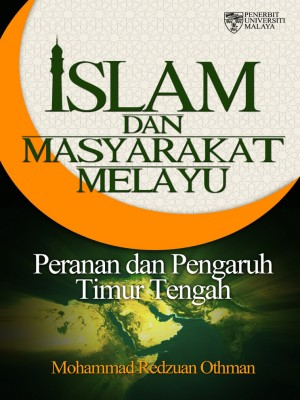 Islam dan Masyarakat Melayu: Peranan dan Pengaruh Timur Tengah by Islam dan Masyarakat Melayu: Peranan dan Pengaruh Timur Tengah from University of Malaya Press in Islam category