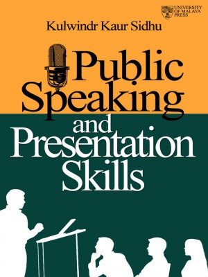 Public Speaking and Presentation Skills by Kulwindr Kaur Sidhu from University of Malaya Press in General Academics category