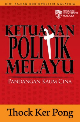 Ketuanan Politik Melayu Pandangan Orang Cina by Thock Ker Pong from University of Malaya Press in Politics category