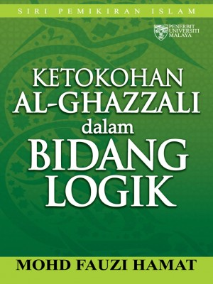 Ketokohan Al‐Ghazzali dalam Bidang Logik by Mohd Fauzi Hamat from University of Malaya Press in Religion category