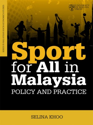 Sport For All In Malaysia by Selina Khoo from University of Malaya Press in Sports & Hobbies category