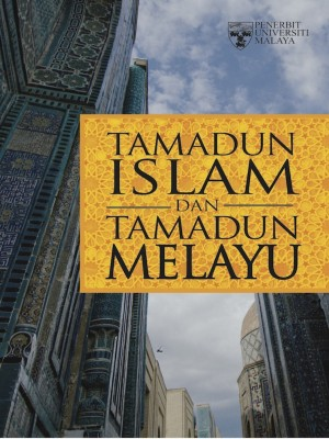 Tamadun Islam & Tamadun Melayu by Ab. Aziz Mohd Zin, et al. from University of Malaya Press in General Academics category