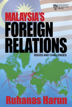 Malaysia's Foreign Relations: Issues and Challenges by Ruhanas Harun from University of Malaya Press in General Academics category