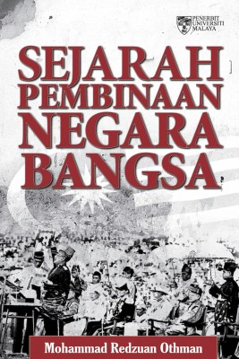 Sejarah Pembinaan Negara Bangsa by Mohammad Redzuan Othman et al from University of Malaya Press in History category