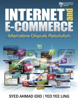 Internet and E‐Commerce Alternative Dispute Resolution by Syed Ahmad Idid et al from University of Malaya Press in Engineering & IT category