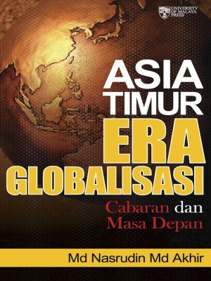 Asia Timur Era Globalisasi: Cabaran dan Masa Depan by Md Nasrudin Md Akhir from  in  category