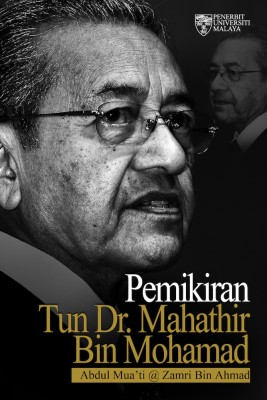 Pemikiran Tun Dr. Mahathir Mohamad by Abdul Mua'ti @ Zamri Bin Ahmad from University of Malaya Press in Autobiography & Biography category