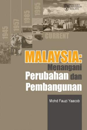 Malaysia Menangani Perubahan dan Pembangunan by Mohd Fauzi Yaacob from University of Malaya Press in General Academics category