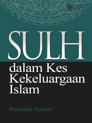 Sulh dalam Kekeuargaan Islam by Raihanah Hj. Azahari from University of Malaya Press in General Academics category