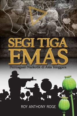 Segi Tiga Emas: Perniagaan Narkotik di Asia Tenggara by Roy Anthony Rogers from University of Malaya Press in General Academics category