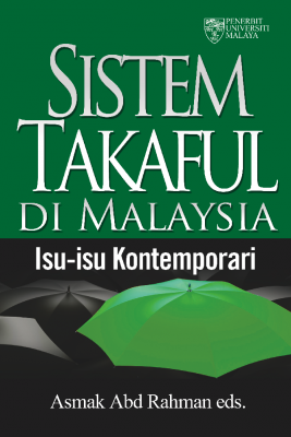 Sistem Takaful di Malaysia: Isu‐isu Kontemporari by Asmak Ab Rahman et al. from University of Malaya Press in Finance & Investments category