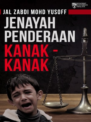Jenayah Penderaan Kanak-Kanak by Jal Zabdi Mohd Yusoff from University of Malaya Press in Law category