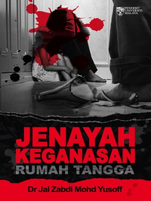 Jenayah Keganasan Rumah Tangga Edisi ke-2 by Jal Zabdi Mohd Yusoff from University of Malaya Press in Law category