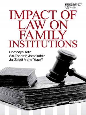 Impact of Law on Family Institutions by Norchaya Talib, Siti Zaharah Jamaluddin & Jal Zabdi Mohd Yusoff from University of Malaya Press in Law category